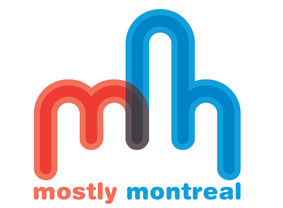 Mostly Montreal - Stop acting like a tourist.
